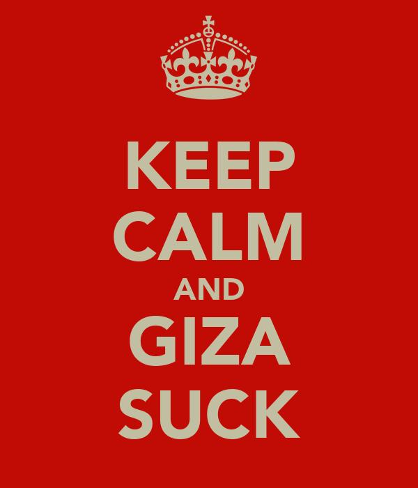 KEEP CALM AND GIZA SUCK