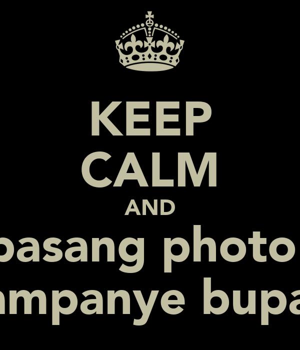 KEEP CALM AND gk pasang photo utk kampanye bupati