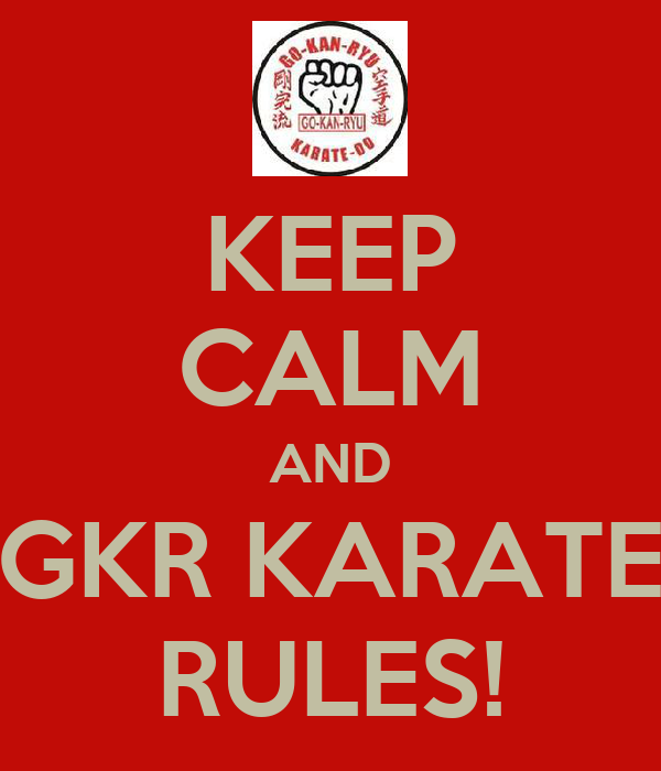 KEEP CALM AND GKR KARATE RULES!
