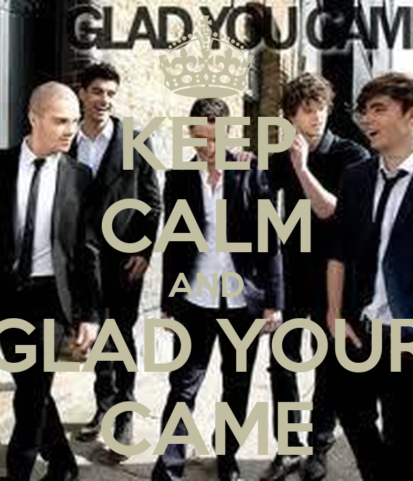 KEEP CALM AND GLAD YOUR CAME