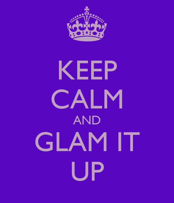 KEEP CALM AND GLAM IT UP