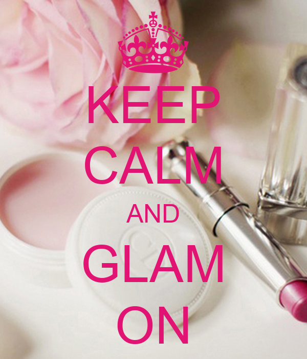 KEEP CALM AND GLAM ON
