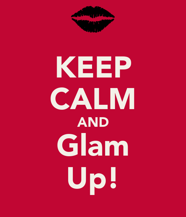 KEEP CALM AND Glam Up!