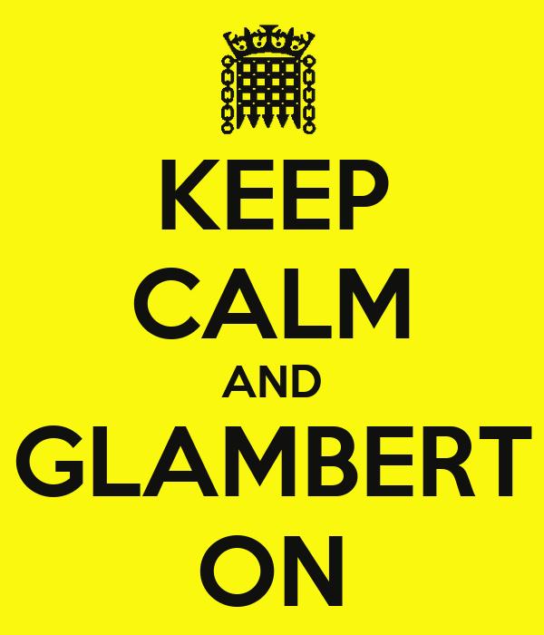 KEEP CALM AND GLAMBERT ON