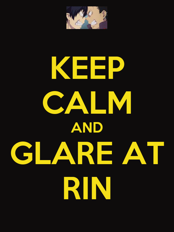 KEEP CALM AND GLARE AT RIN