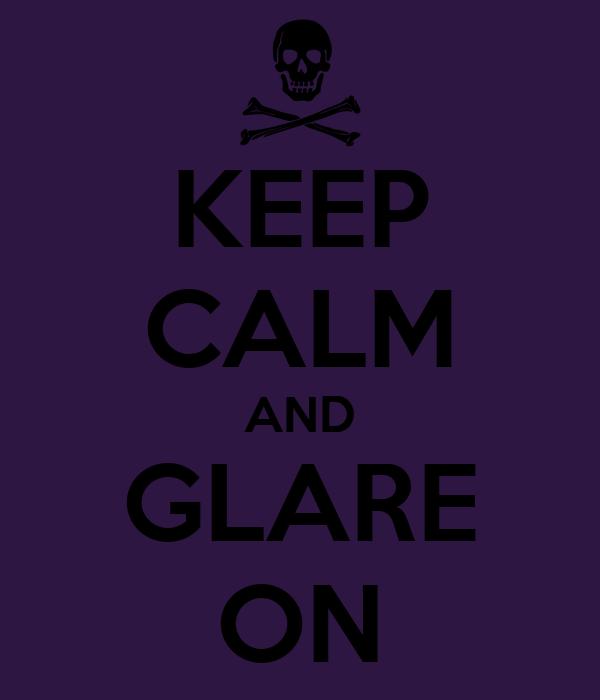 KEEP CALM AND GLARE ON