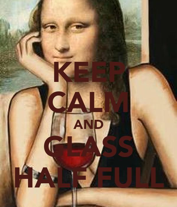 KEEP CALM AND GLASS HALF FULL