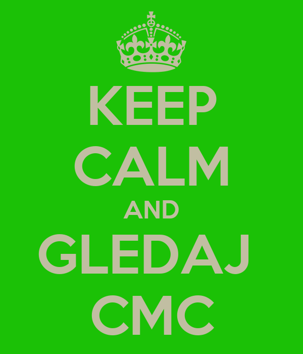 KEEP CALM AND GLEDAJ  CMC