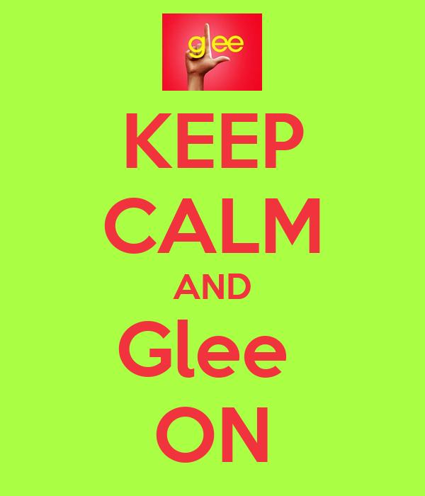 KEEP CALM AND Glee  ON