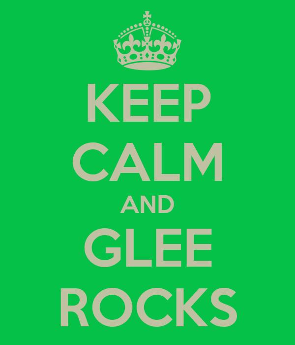 KEEP CALM AND GLEE ROCKS