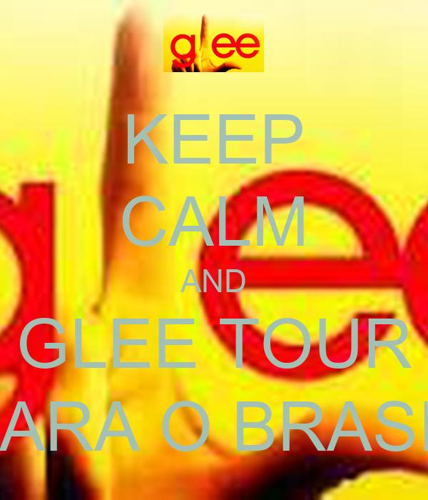 KEEP CALM AND GLEE TOUR PARA O BRASIL