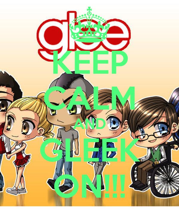 KEEP CALM AND GLEEK ON!!!