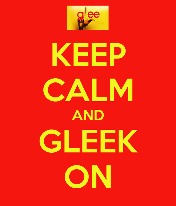 KEEP CALM AND GLEEK ON