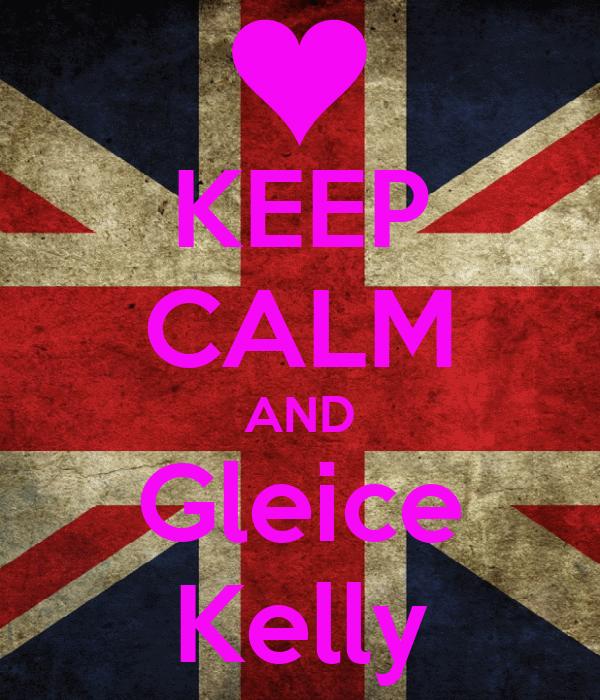 KEEP CALM AND Gleice Kelly