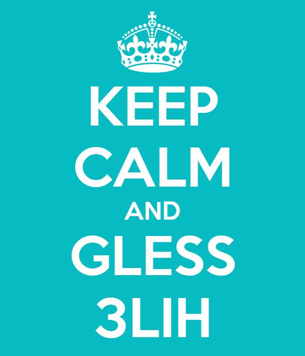 KEEP CALM AND GLESS 3LIH