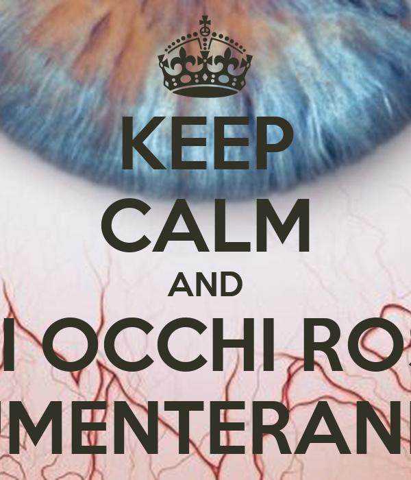 KEEP CALM AND GLI OCCHI ROSSI AUMENTERANNO