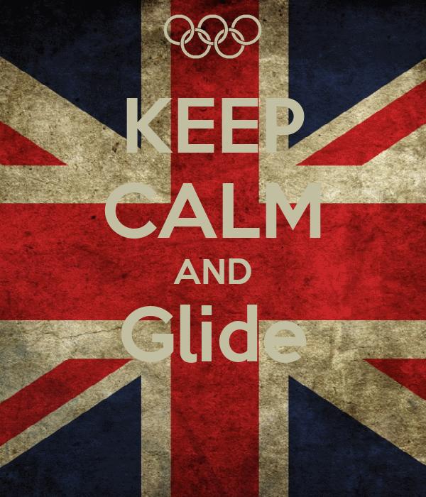 KEEP CALM AND Glide