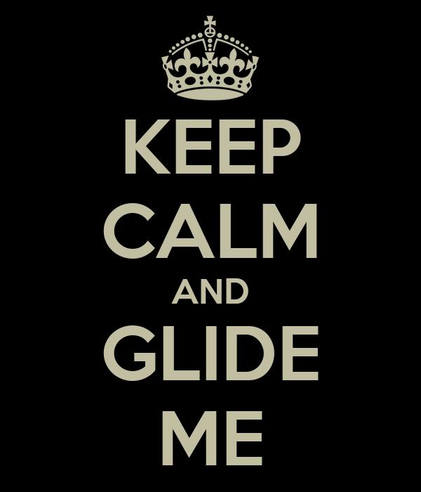 KEEP CALM AND GLIDE ME