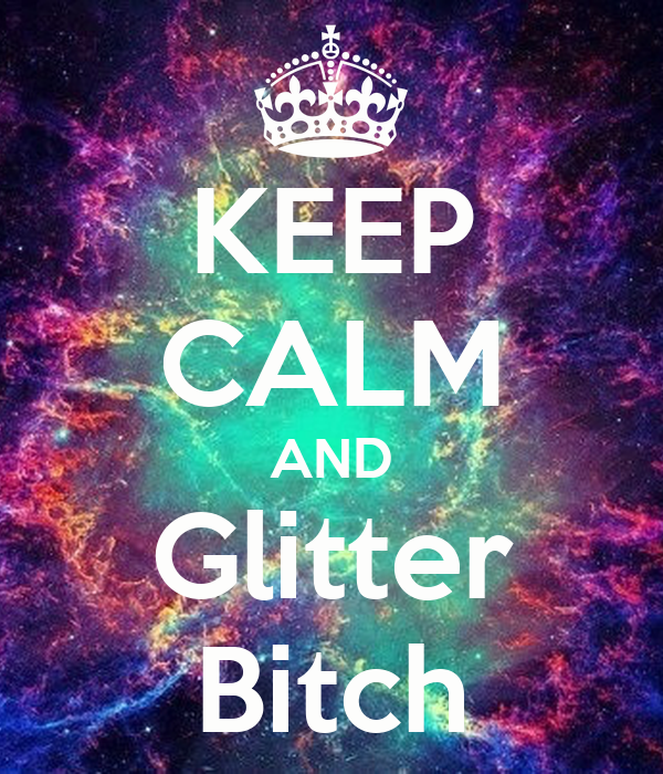 KEEP CALM AND Glitter Bitch