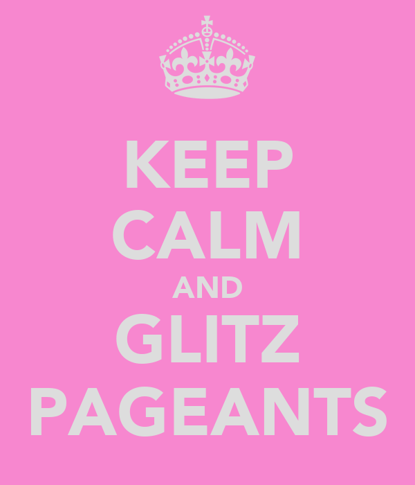 KEEP CALM AND GLITZ PAGEANTS