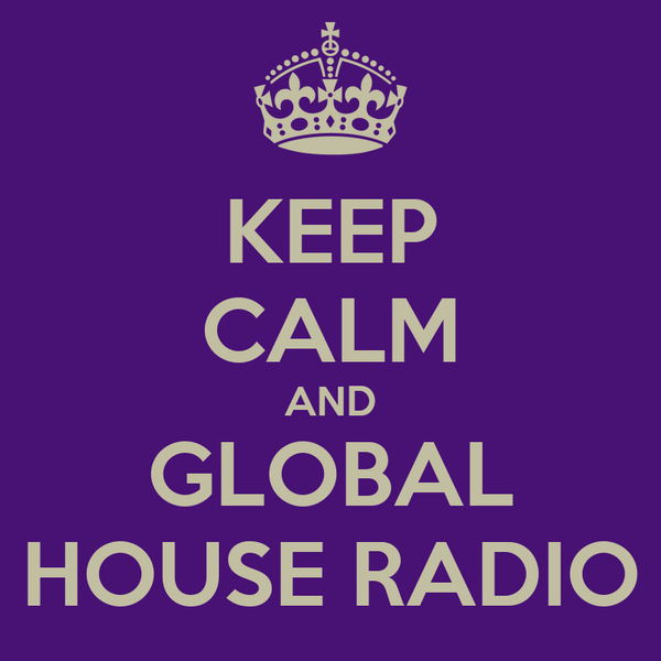KEEP CALM AND GLOBAL HOUSE RADIO