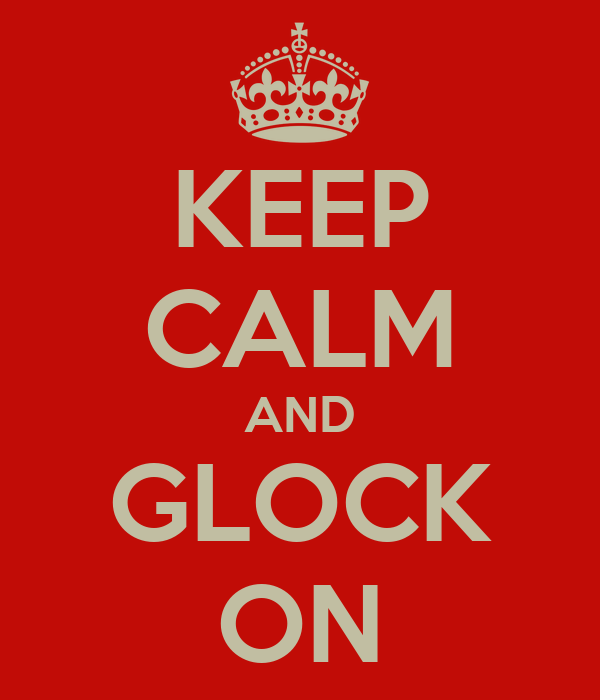 KEEP CALM AND GLOCK ON