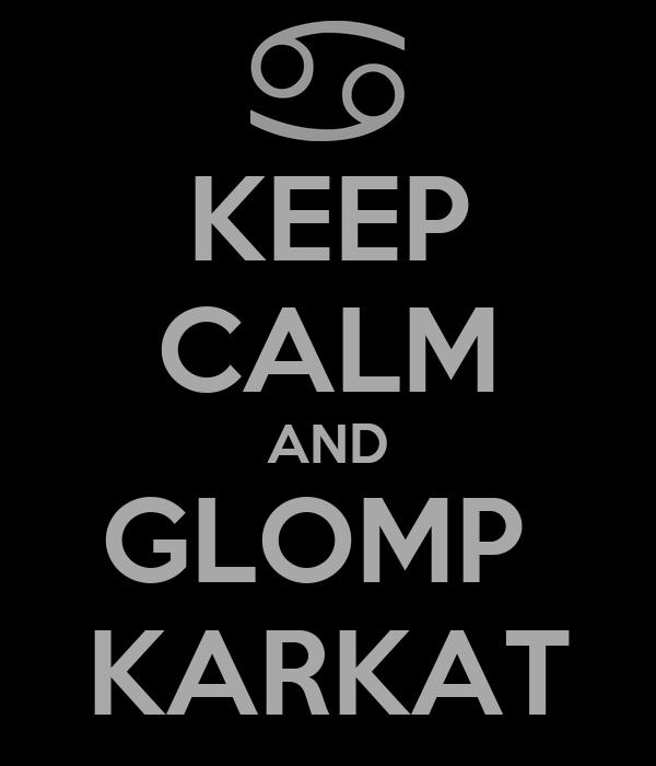KEEP CALM AND GLOMP  KARKAT