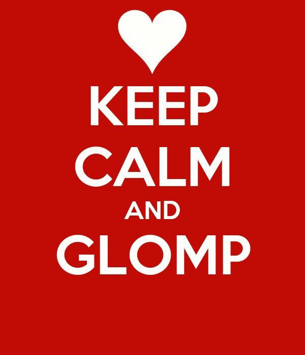 KEEP CALM AND GLOMP