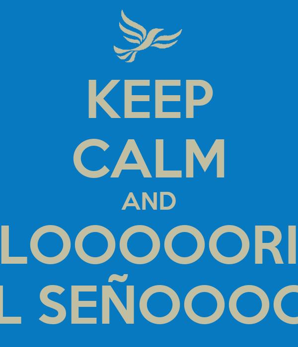 KEEP CALM AND GLOOOOORIA AL SEÑOOOOR