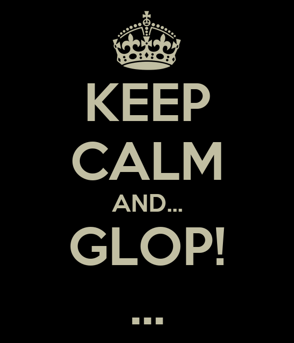 KEEP CALM AND... GLOP! ...