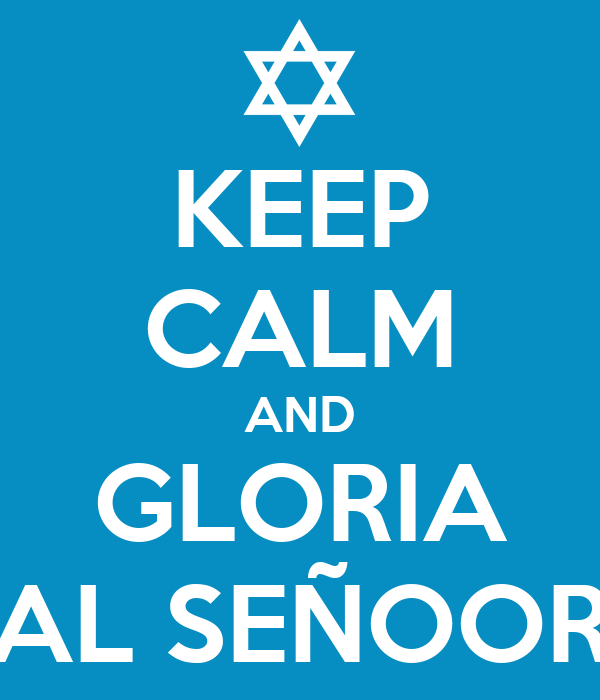 KEEP CALM AND GLORIA AL SEÑOOR