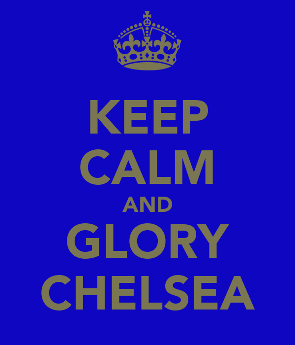 KEEP CALM AND GLORY CHELSEA