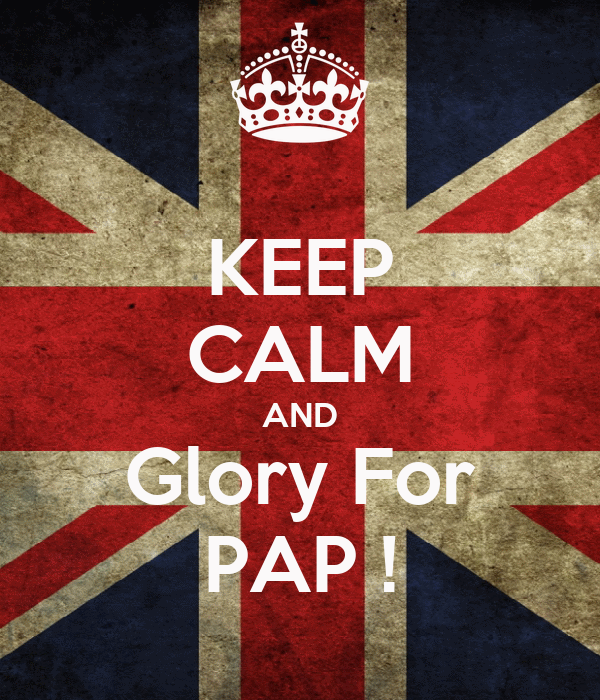 KEEP CALM AND Glory For PAP !