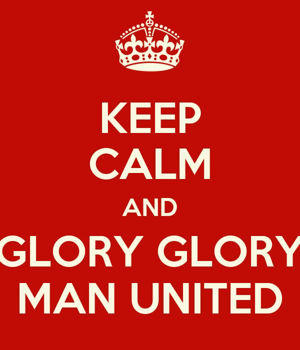 KEEP CALM AND GLORY GLORY MAN UNITED