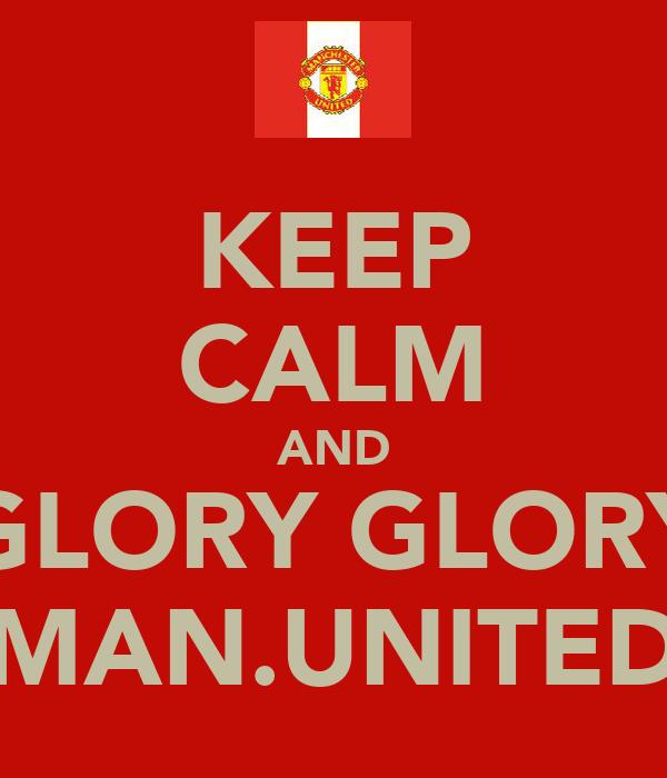 KEEP CALM AND GLORY GLORY MAN.UNITED