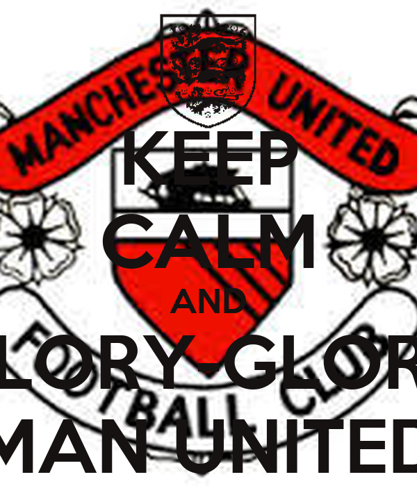 KEEP CALM AND GLORY-GLORY MAN UNITED