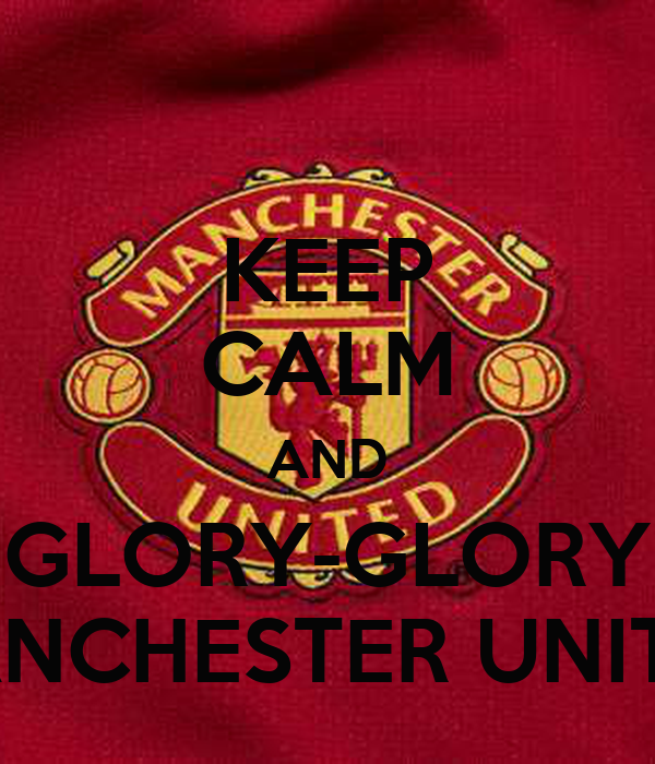 KEEP CALM AND GLORY-GLORY MANCHESTER UNITED