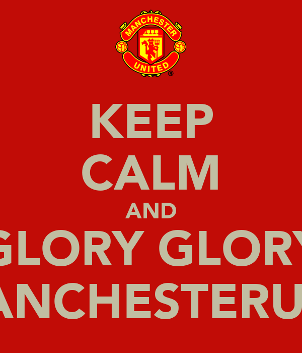 KEEP CALM AND GLORY GLORY MANCHESTERUTD