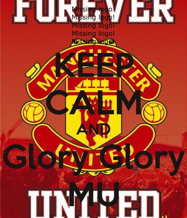 KEEP CALM AND Glory Glory MU