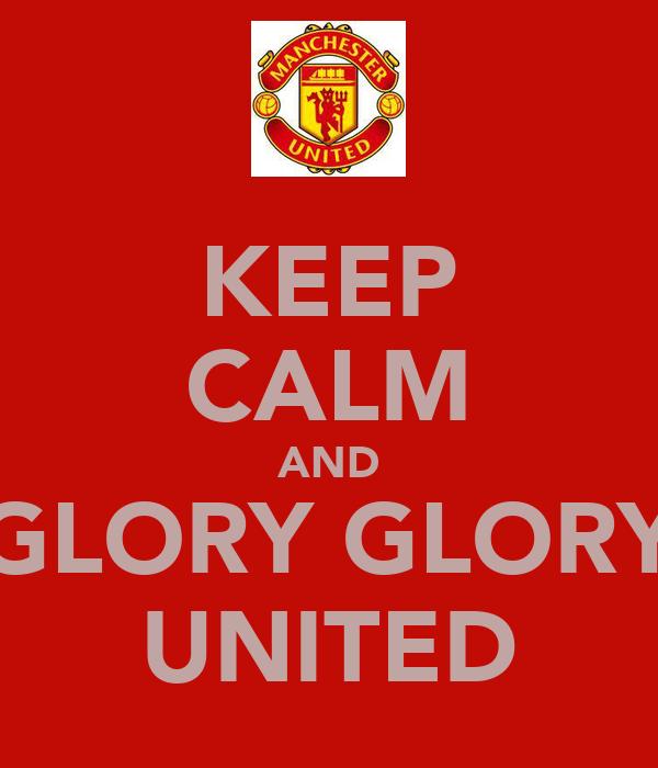 KEEP CALM AND GLORY GLORY UNITED