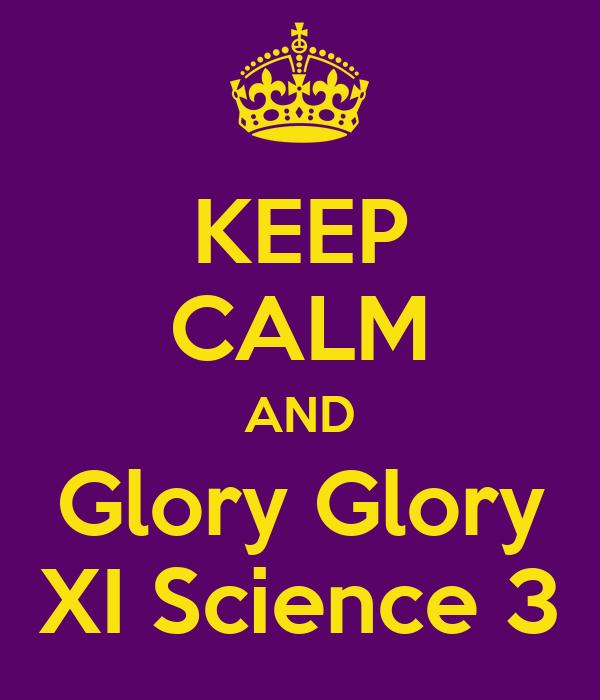 KEEP CALM AND Glory Glory XI Science 3