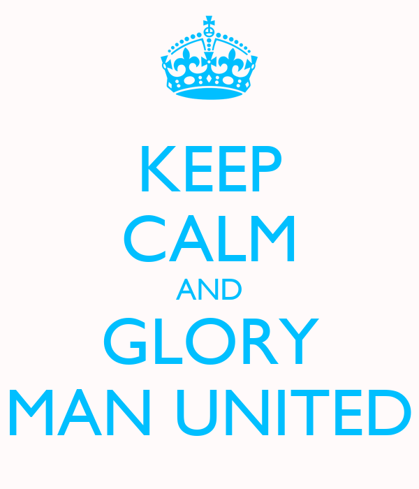 KEEP CALM AND GLORY MAN UNITED