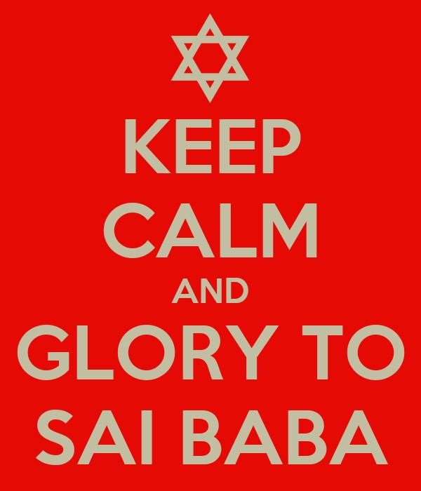 KEEP CALM AND GLORY TO SAI BABA