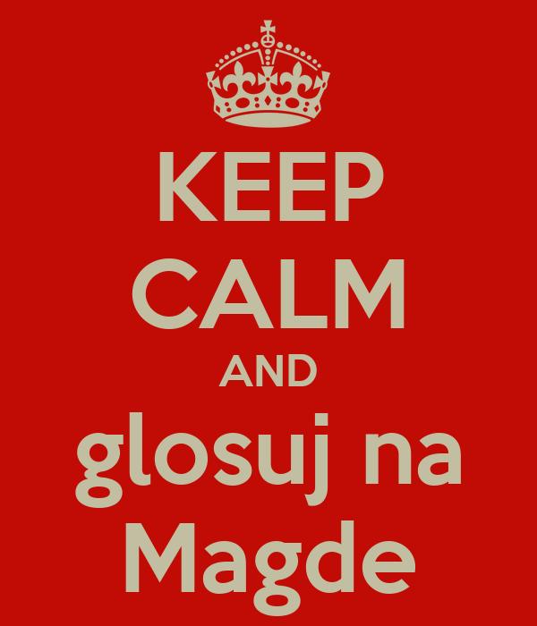 KEEP CALM AND glosuj na Magde