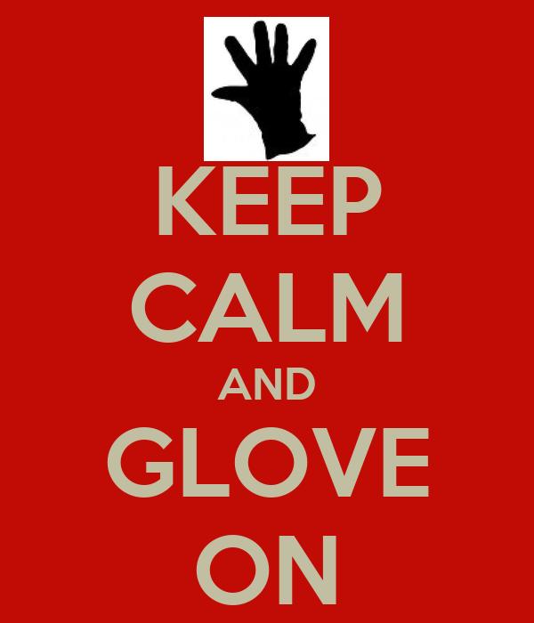 KEEP CALM AND GLOVE ON