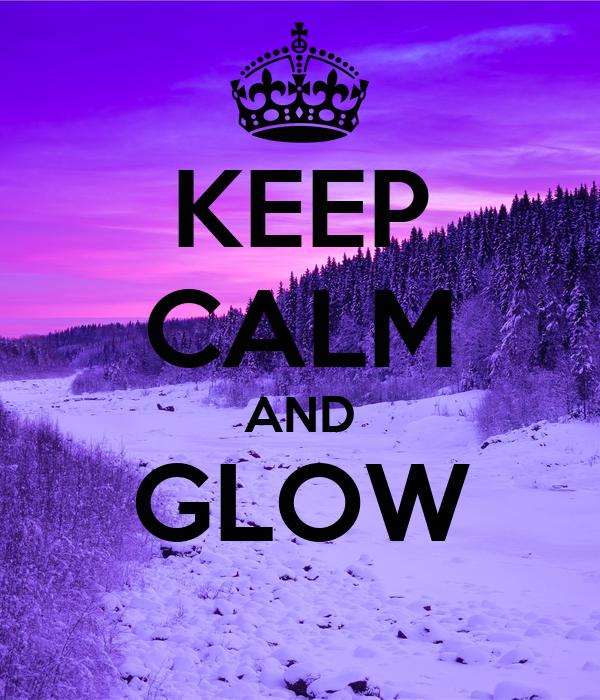 KEEP CALM AND GLOW