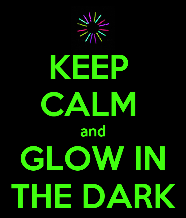 Keep Calm And Glow In The Dark Poster Mandime Keep