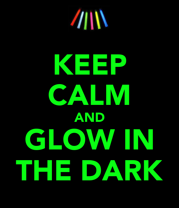 Keep Calm And Glow In The Dark Poster Jamiekins1126