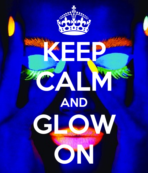 KEEP CALM AND GLOW ON