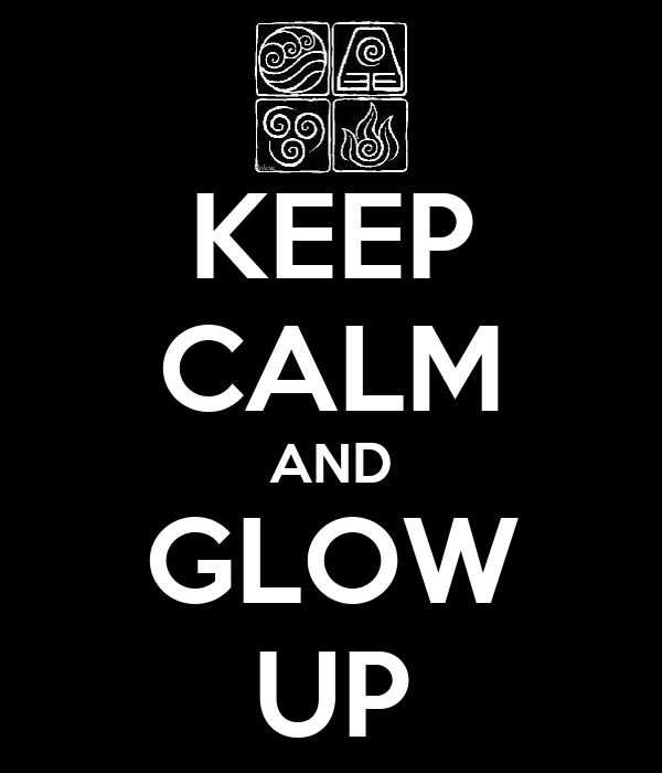 KEEP CALM AND GLOW UP